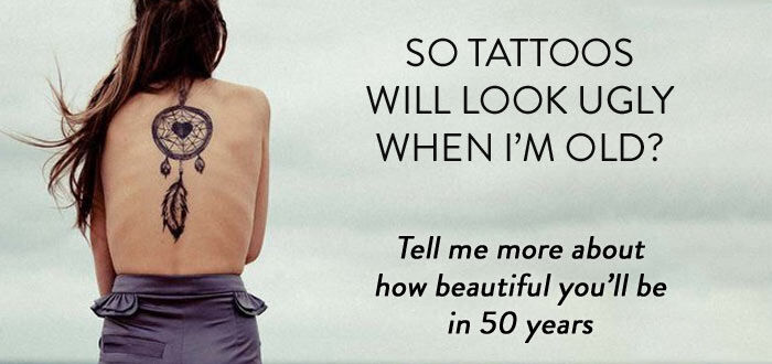 So tattoo's will look ugly when i'm old?