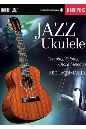 Jazz Ukulele: Comping, Soloing, Chord Melodies